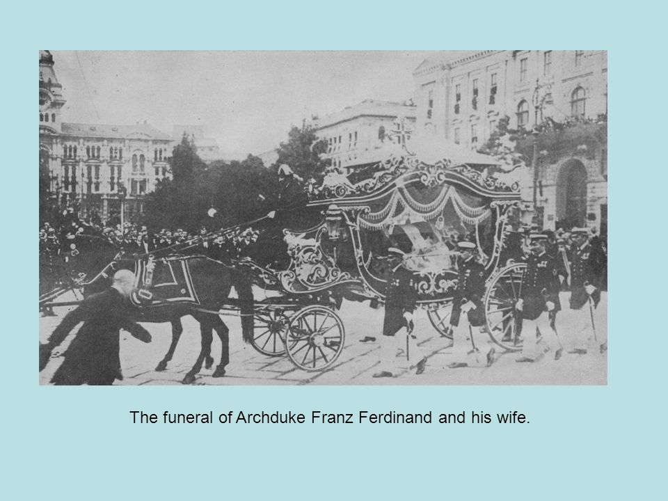 The funeral of Archduke Franz Ferdinand and his wife.