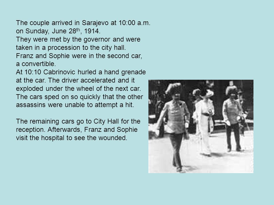 The couple arrived in Sarajevo at 10:00 a.m. on Sunday, June 28 th, 1914.