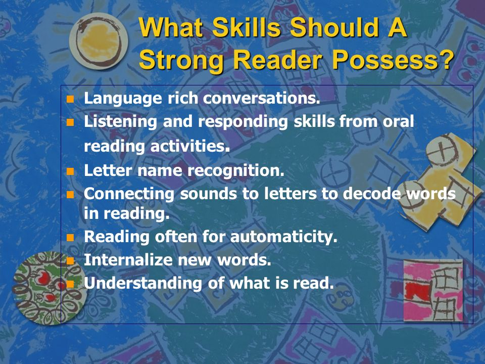 What Skills Should A Strong Reader Possess. n n Language rich conversations.