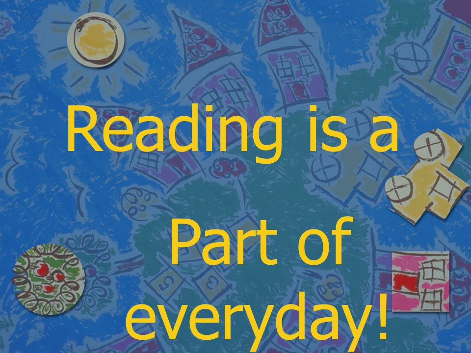 Reading is a Part of everyday!