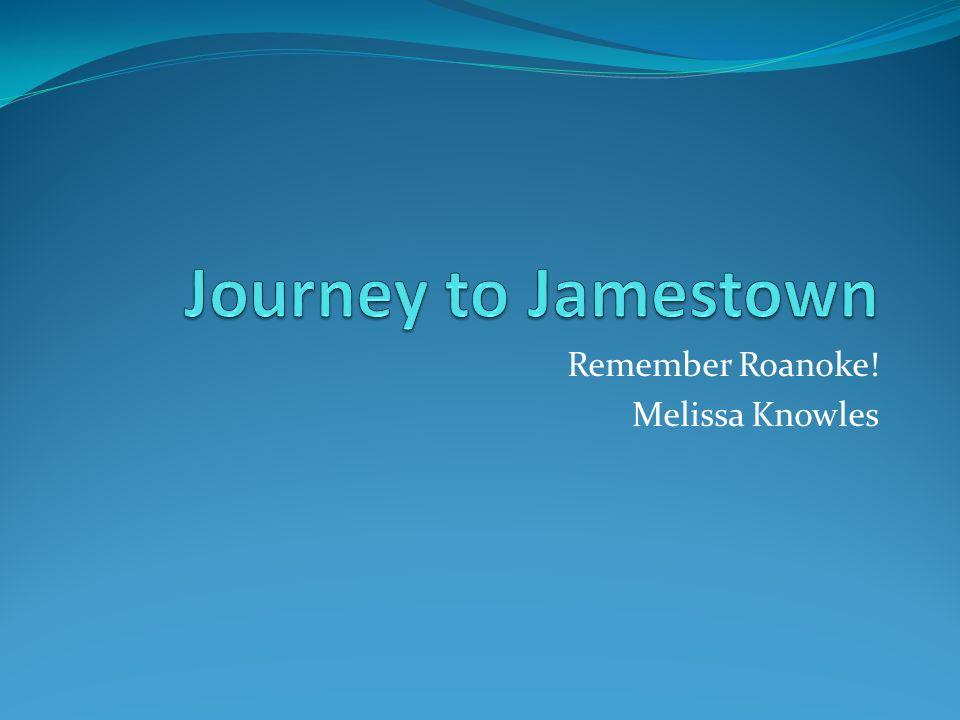 Remember Roanoke! Melissa Knowles