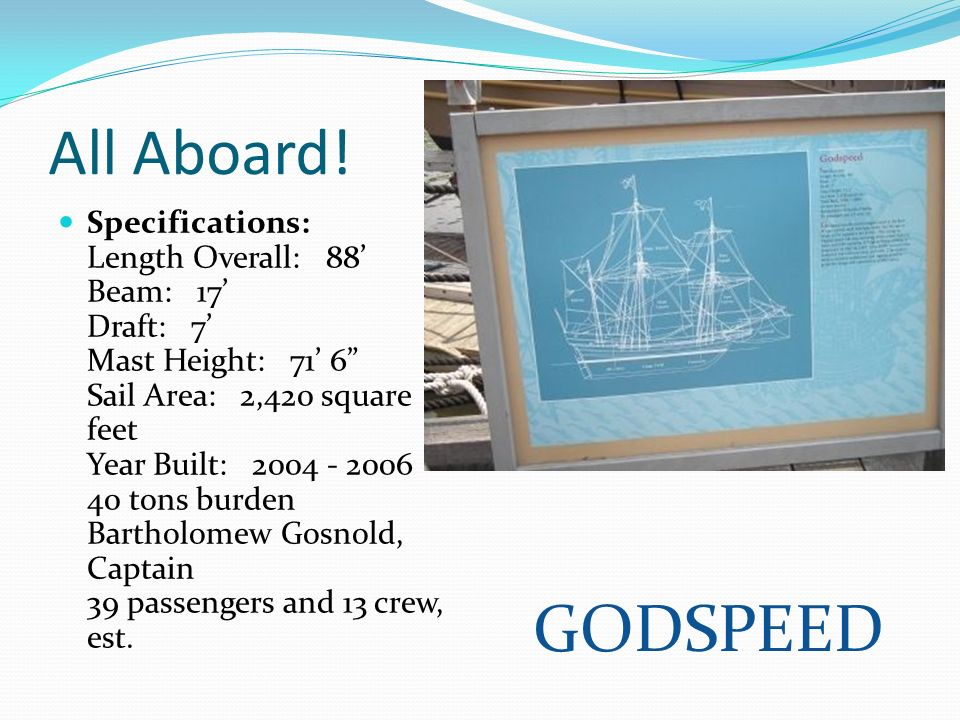 All Aboard! Specifications: Length Overall: 88 Beam: 17 Draft: 7 Mast Height: 71 6 Sail Area: 2,420 square feet Year Built: 2004 - 2006 40 tons burden