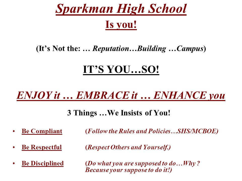 Sparkman High School Is you. (Its Not the: … Reputation…Building …Campus) ITS YOU…SO.