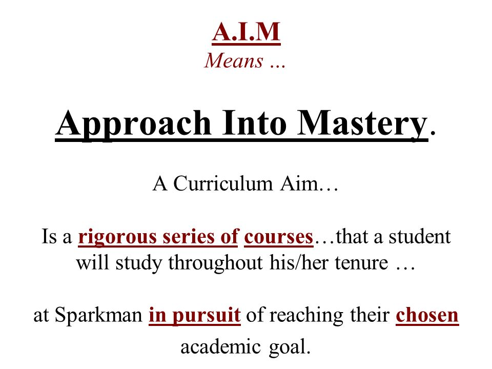 A.I.M Means … Approach Into Mastery.