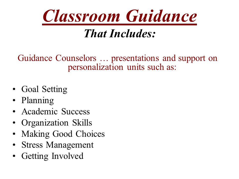 Classroom Guidance That Includes: Guidance Counselors … presentations and support on personalization units such as: Goal Setting Planning Academic Success Organization Skills Making Good Choices Stress Management Getting Involved