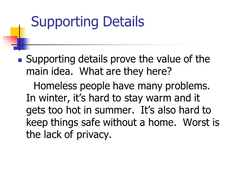 Supporting Details Supporting details prove the value of the main idea. What are they here? Homeless people have many problems. In winter, its hard to