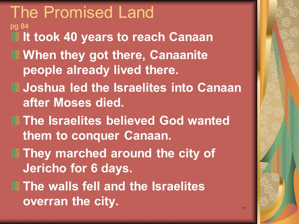 The Promised Land pg 84 It took 40 years to reach Canaan When they got there, Canaanite people already lived there. Joshua led the Israelites into Can