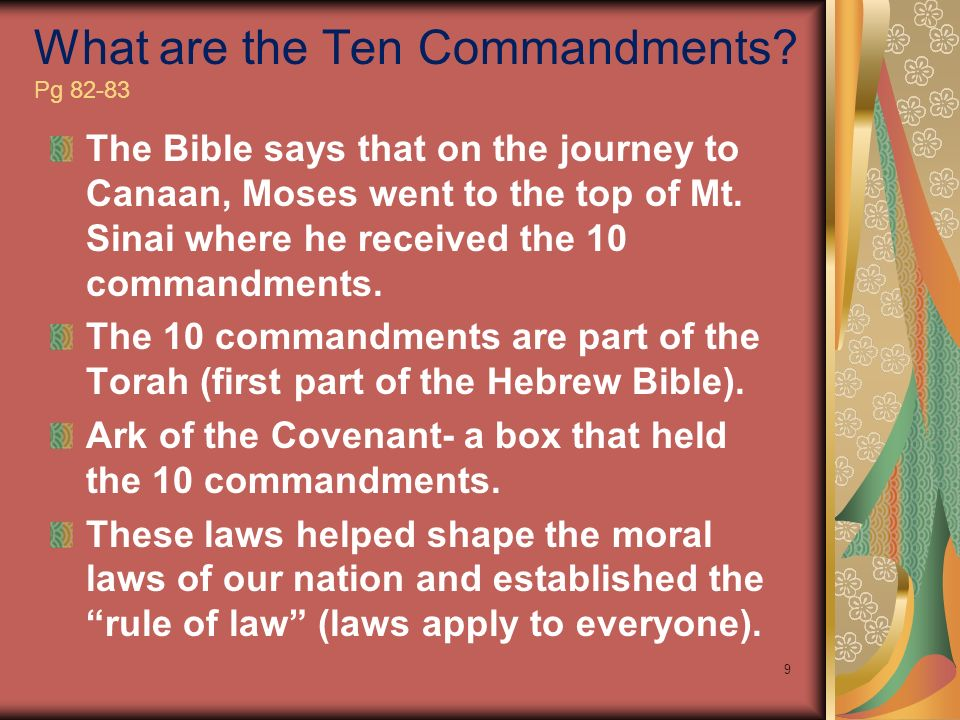 What are the Ten Commandments? Pg 82-83 9 The Bible says that on the journey to Canaan, Moses went to the top of Mt. Sinai where he received the 10 co