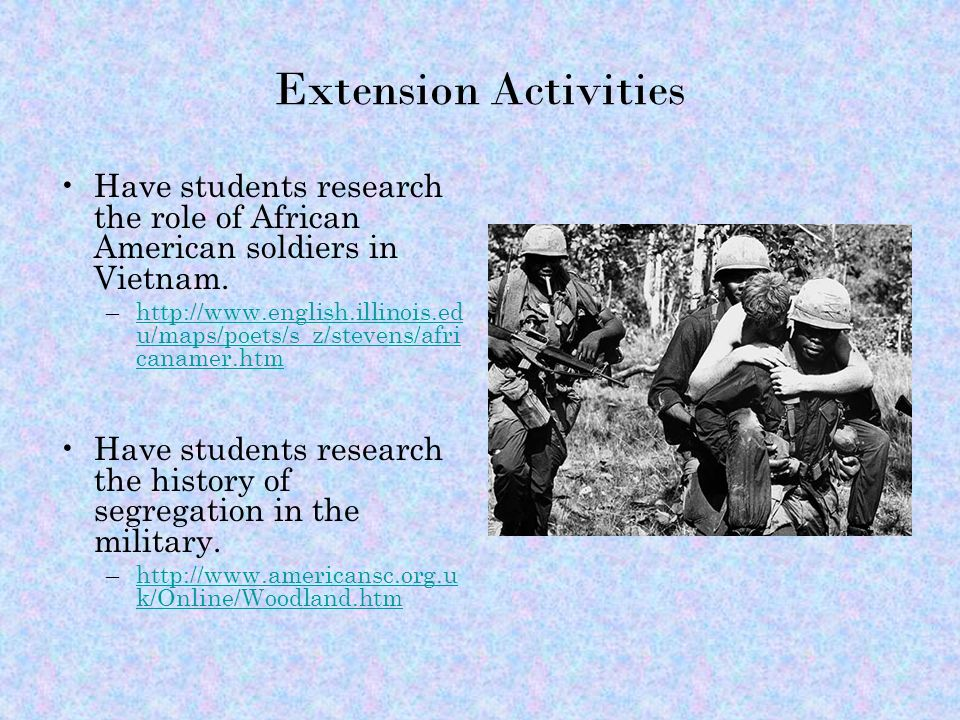 Extension Activities Have students research the role of African American soldiers in Vietnam.