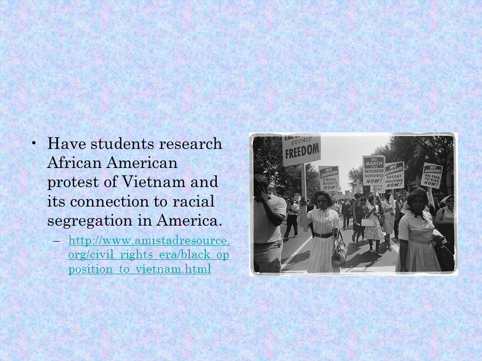 Have students research African American protest of Vietnam and its connection to racial segregation in America.