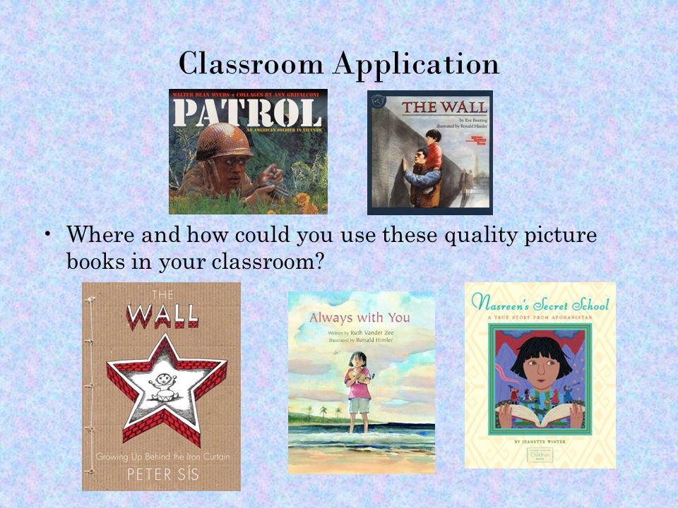 Classroom Application Where and how could you use these quality picture books in your classroom?