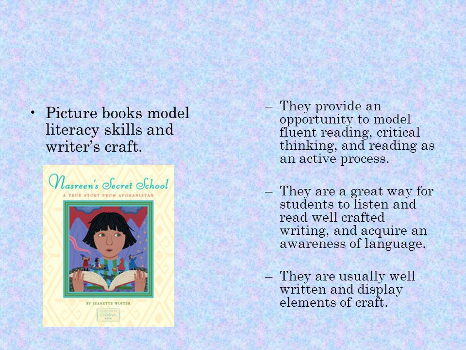 Picture books model literacy skills and writers craft.
