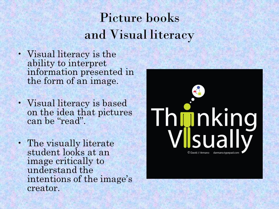 Picture books and Visual literacy Visual literacy is the ability to interpret information presented in the form of an image.