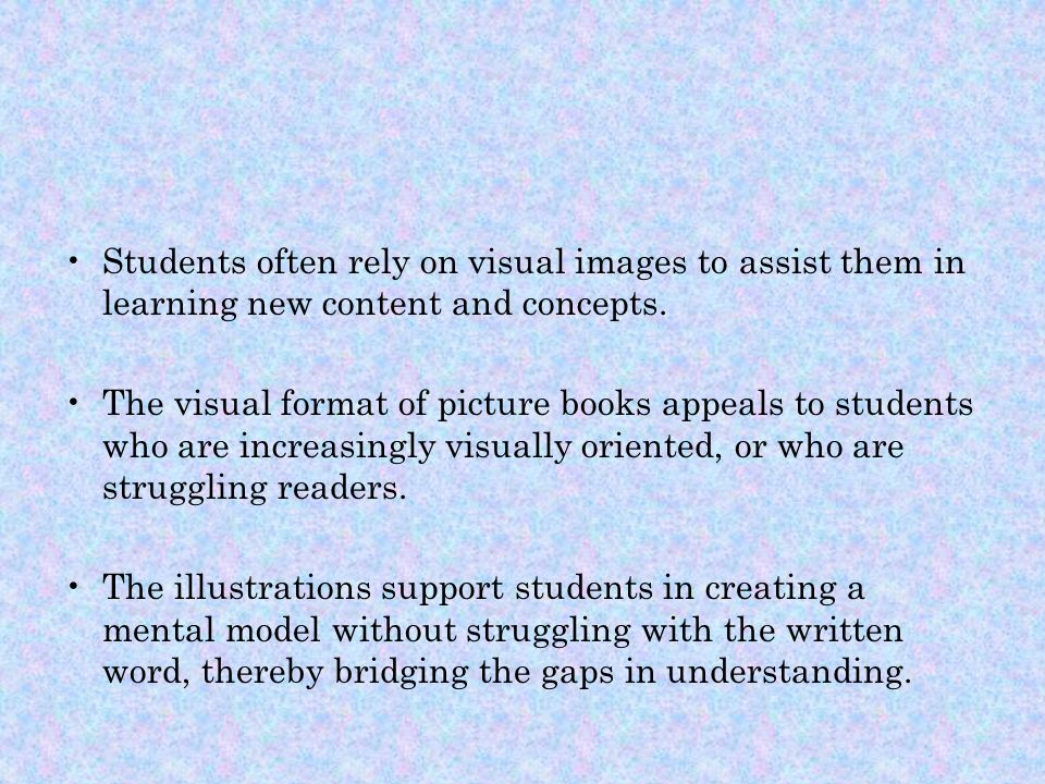 Students often rely on visual images to assist them in learning new content and concepts.