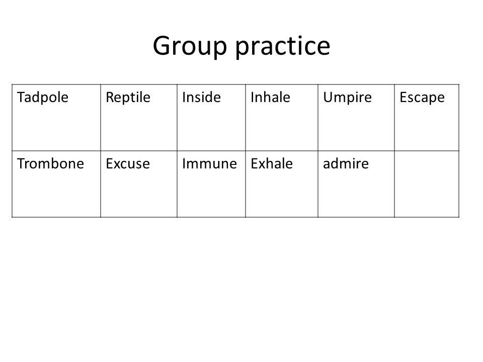 Group practice TadpoleReptileInsideInhaleUmpireEscape TromboneExcuseImmuneExhaleadmire