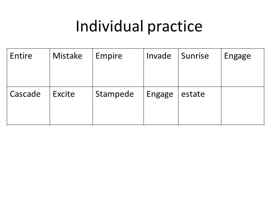 Individual practice EntireMistakeEmpireInvadeSunriseEngage CascadeExciteStampedeEngageestate