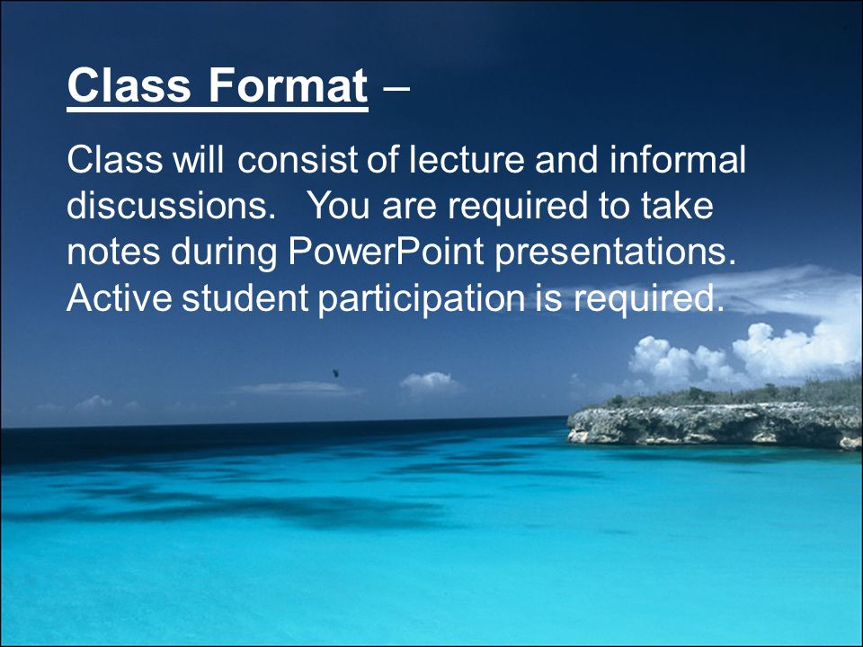 Class Format – Class will consist of lecture and informal discussions.