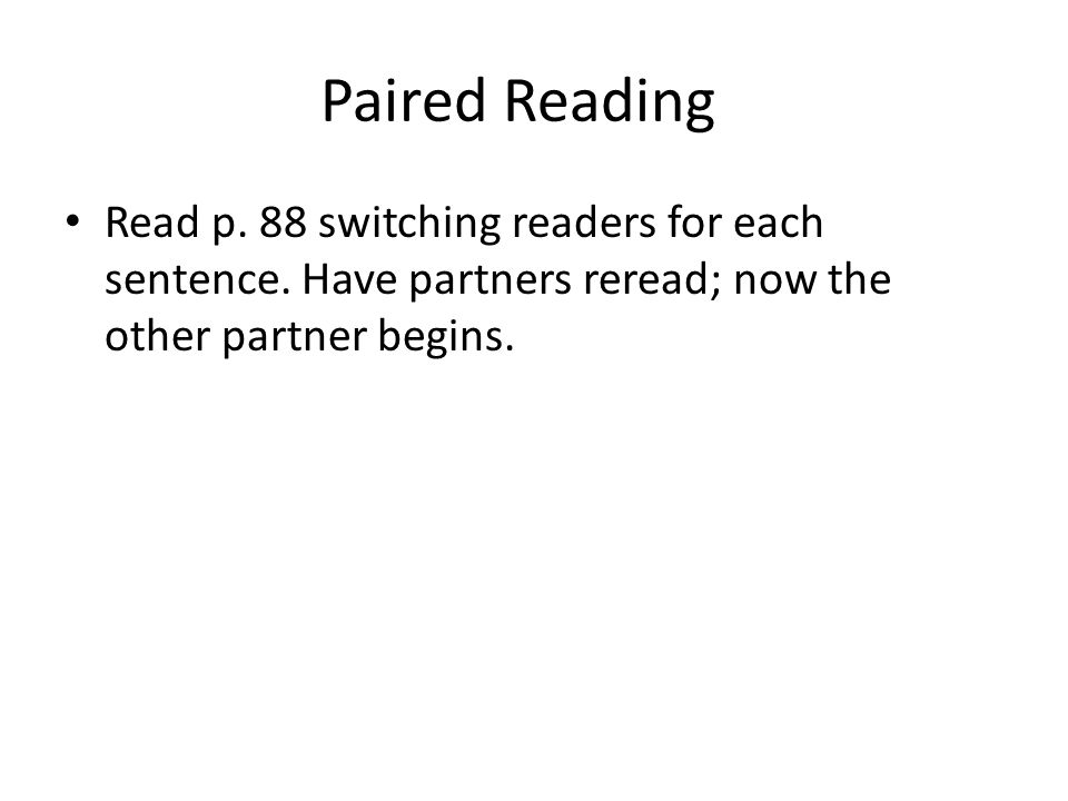Paired Reading Read p. 88 switching readers for each sentence.