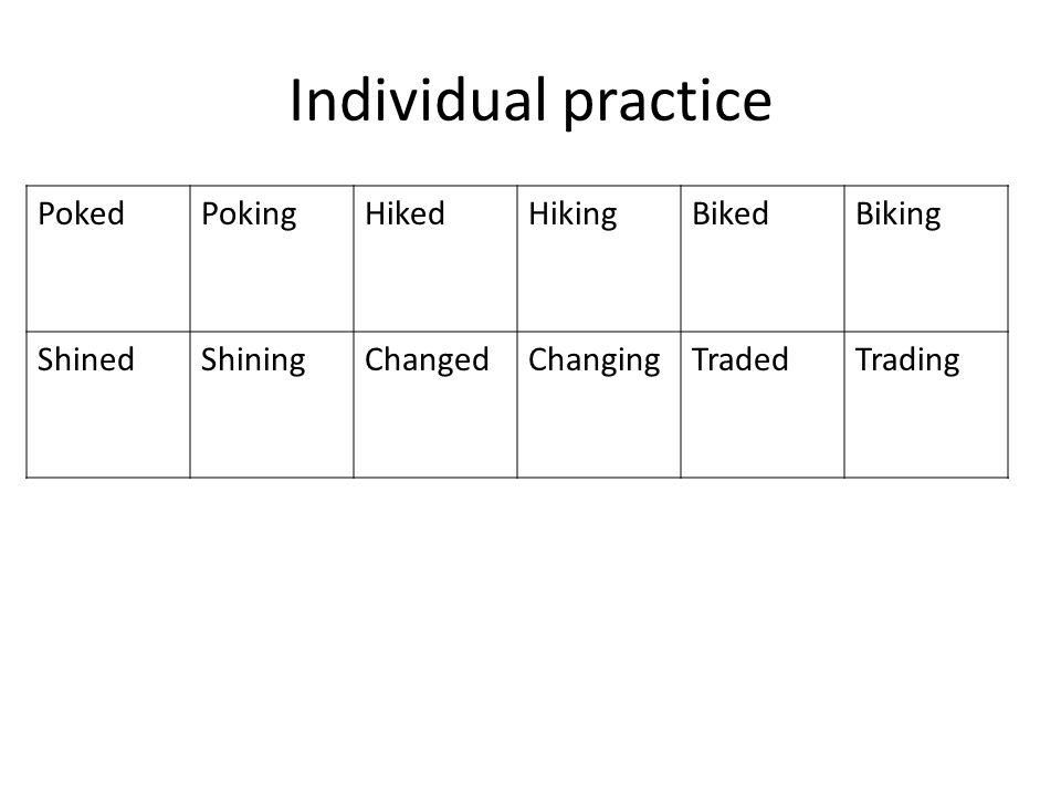 Individual practice PokedPokingHikedHikingBikedBiking ShinedShiningChangedChangingTradedTrading