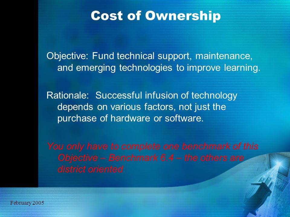 February 2005 Cost of Ownership Objective: Fund technical support, maintenance, and emerging technologies to improve learning. Rationale: Successful i