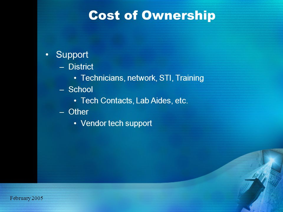 February 2005 Cost of Ownership Support –District Technicians, network, STI, Training –School Tech Contacts, Lab Aides, etc. –Other Vendor tech suppor