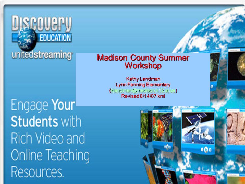 Madison County Summer Workshop Kathy Landman Lynn Fanning Elementary (klandman@madison.k12.al.us) klandman@madison.k12.al.us Revised 8/14/07 kml