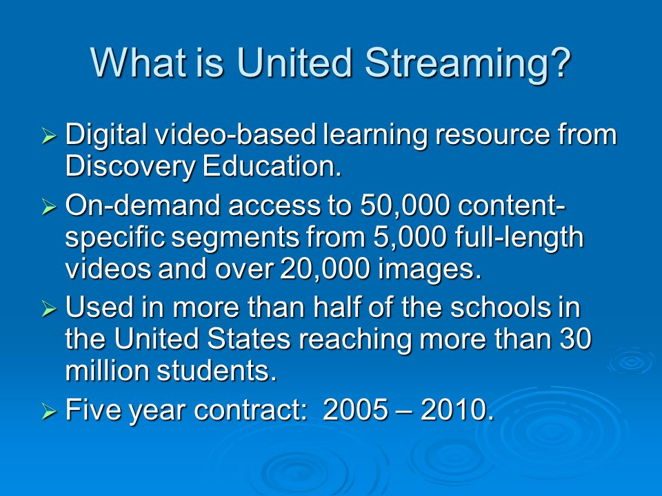 What is United Streaming. Digital video-based learning resource from Discovery Education.