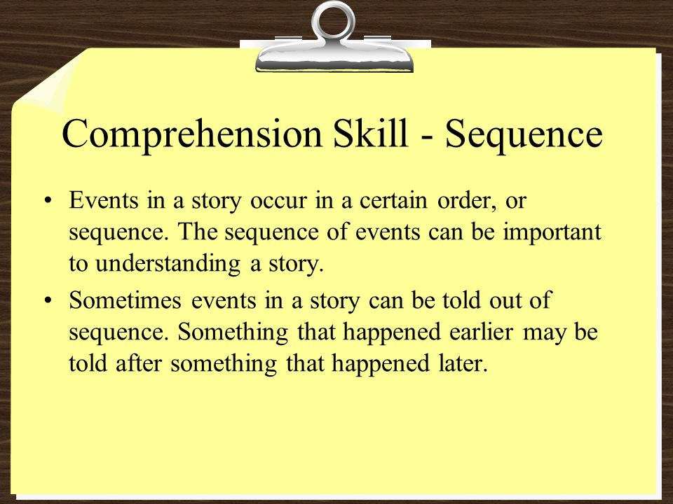 Comprehension Skill - Sequence Events in a story occur in a certain order, or sequence.