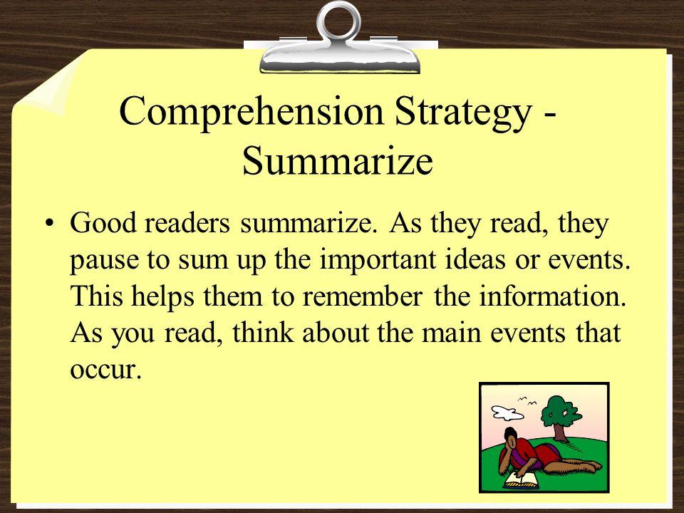 Comprehension Strategy - Summarize Good readers summarize.