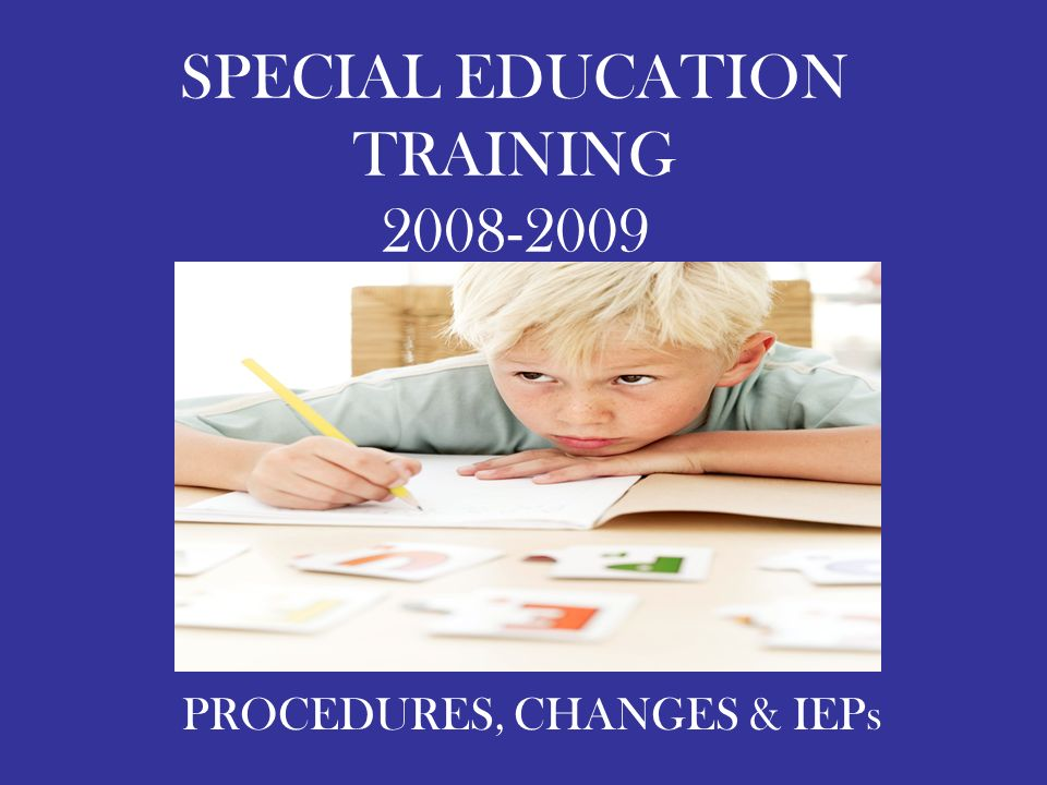 SPECIAL EDUCATION TRAINING 2008-2009 PROCEDURES, CHANGES & IEPs