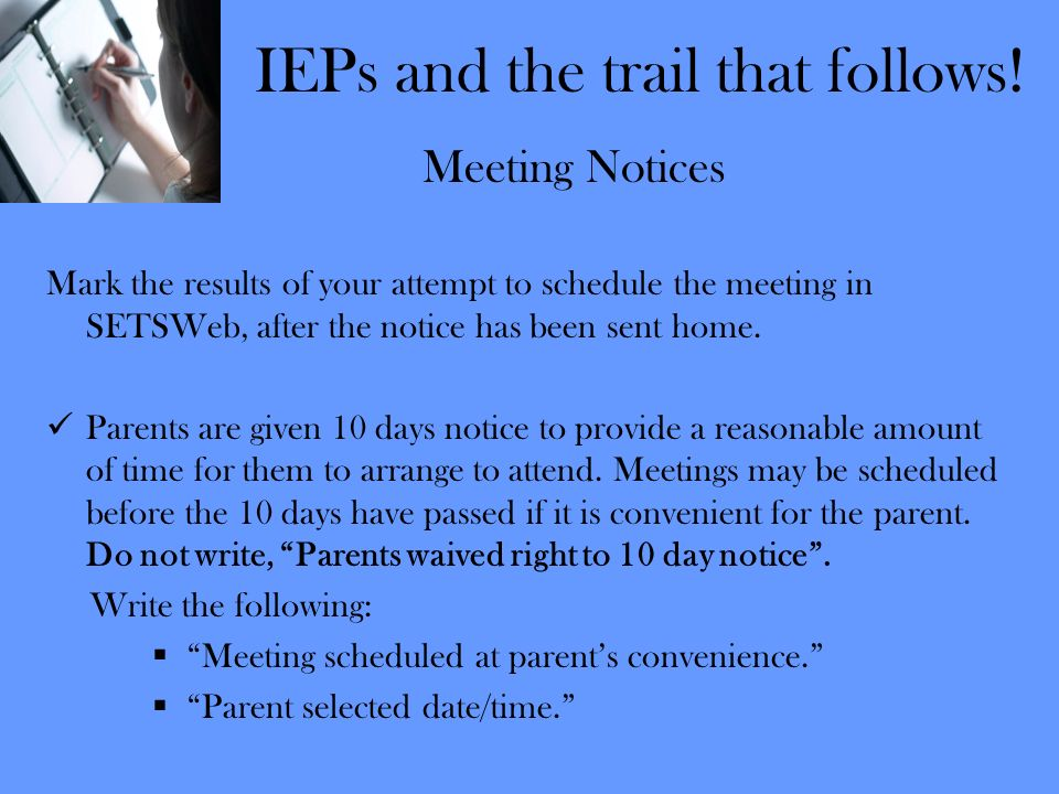 IEPs and the trail that follows! Meeting Notices Mark the results of your attempt to schedule the meeting in SETSWeb, after the notice has been sent h