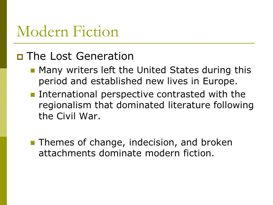 Modern Fiction The Lost Generation Many writers left the United States during this period and established new lives in Europe. International perspecti