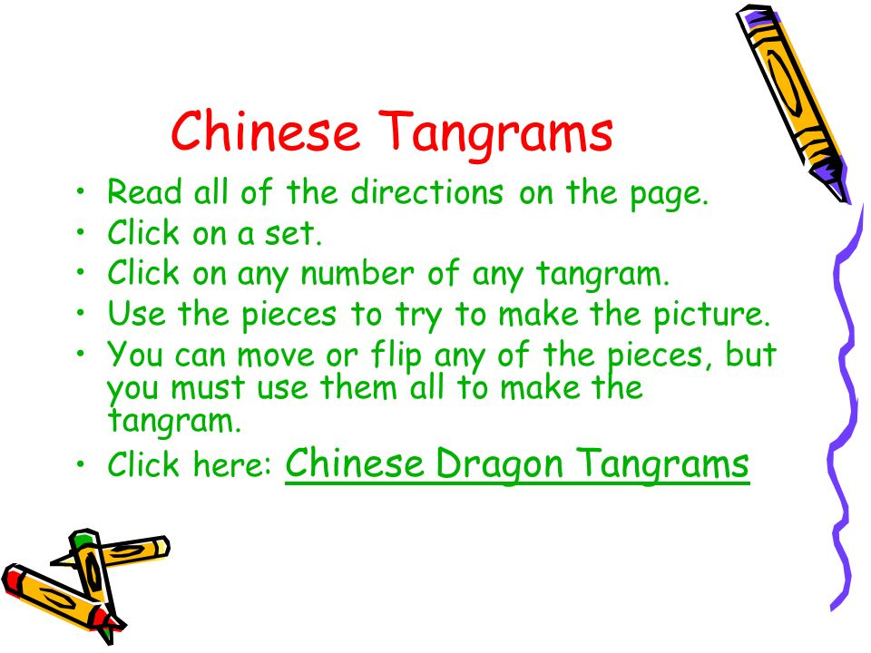 Chinese Tangrams Read all of the directions on the page. Click on a set. Click on any number of any tangram. Use the pieces to try to make the picture