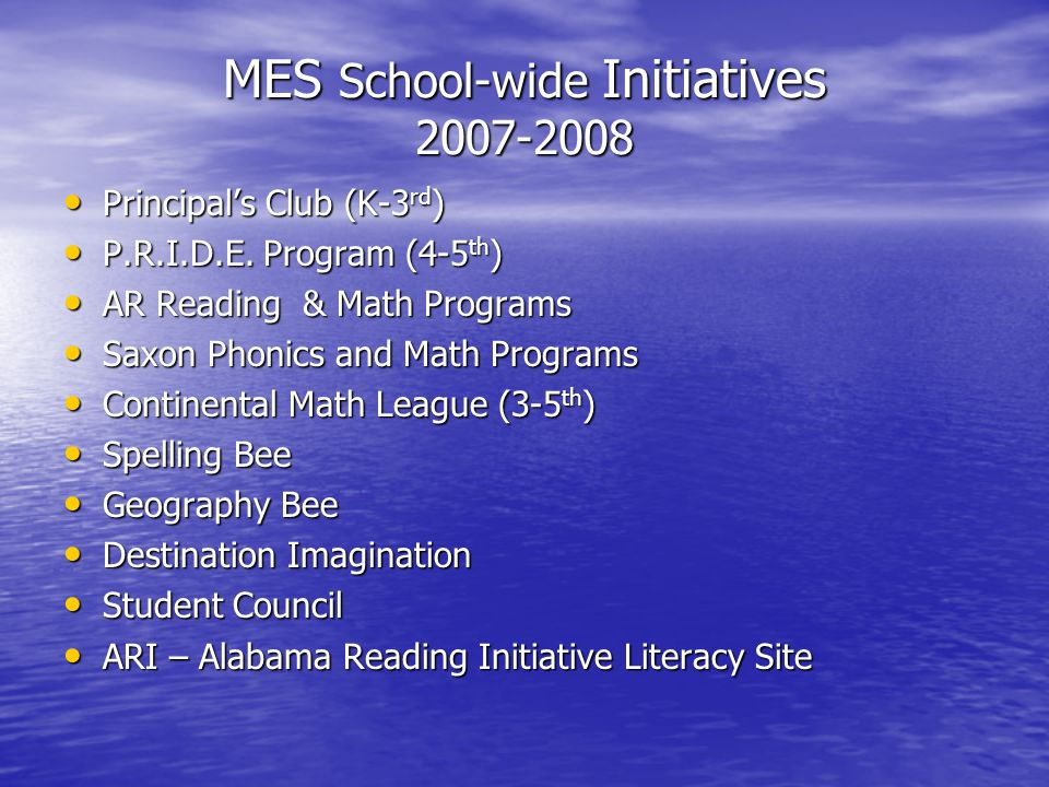MES School-wide Initiatives 2007-2008 Principals Club (K-3 rd ) Principals Club (K-3 rd ) P.R.I.D.E.
