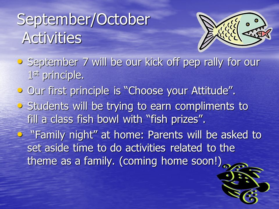 September/October Activities September 7 will be our kick off pep rally for our 1 st principle.