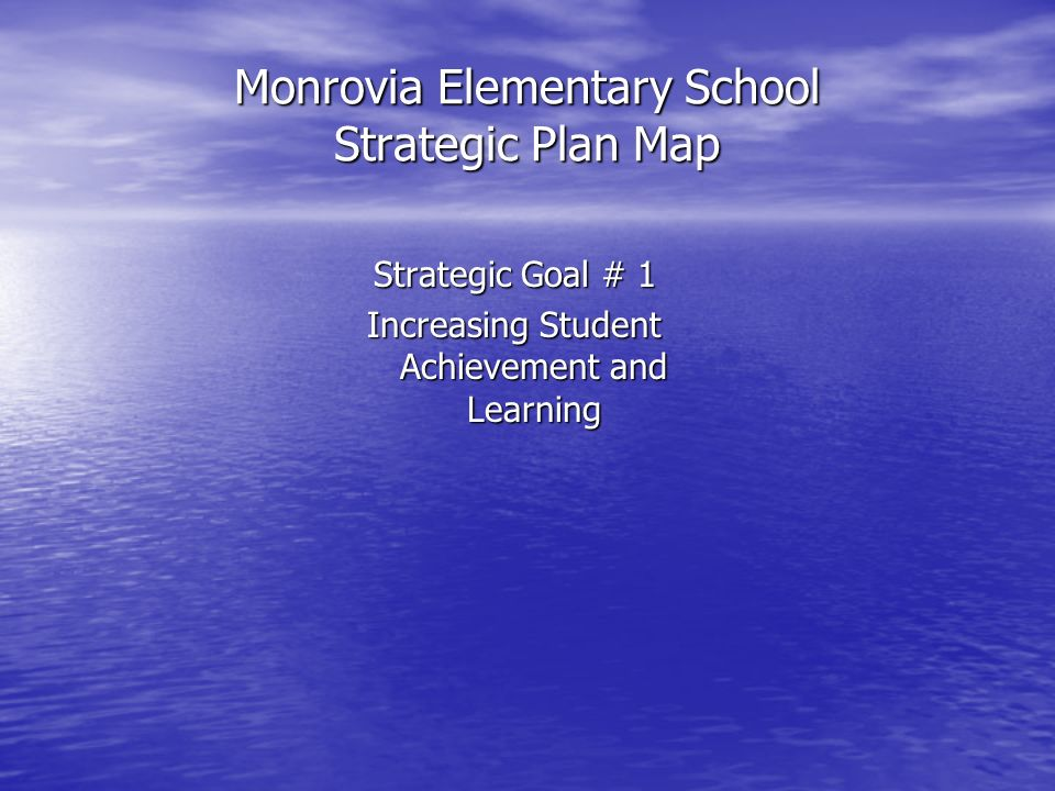 Monrovia Elementary School Strategic Plan Map Strategic Goal # 1 Increasing Student Achievement and Learning