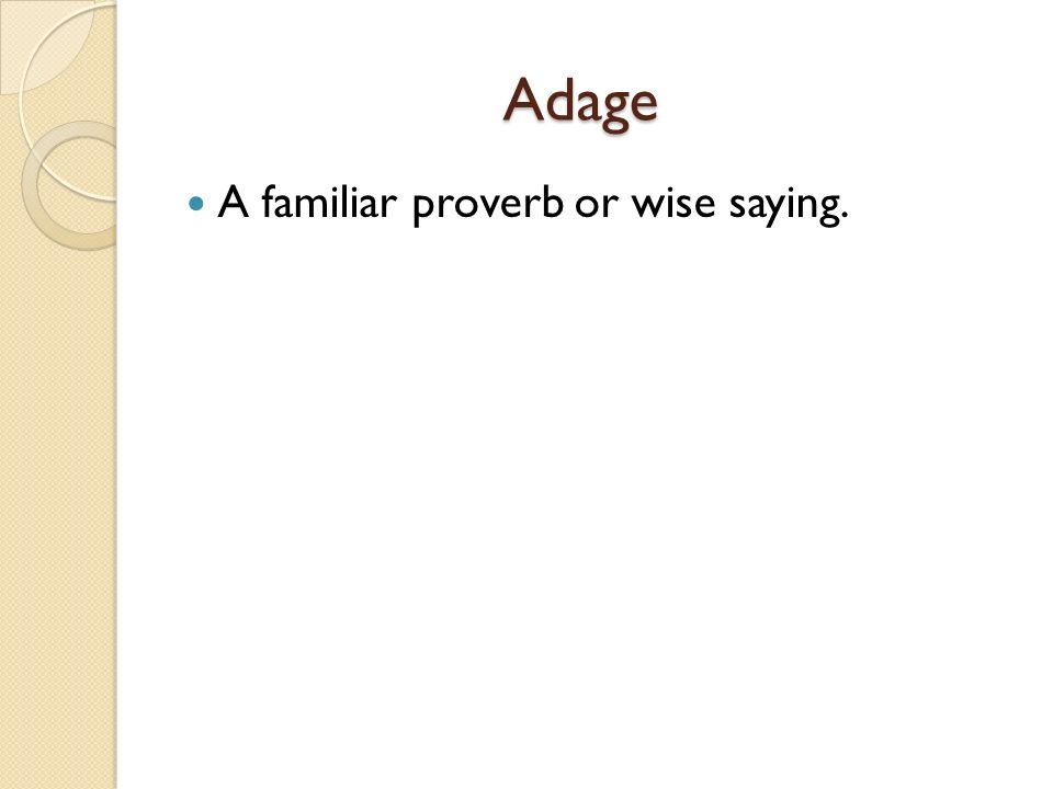 Adage Adage A familiar proverb or wise saying.