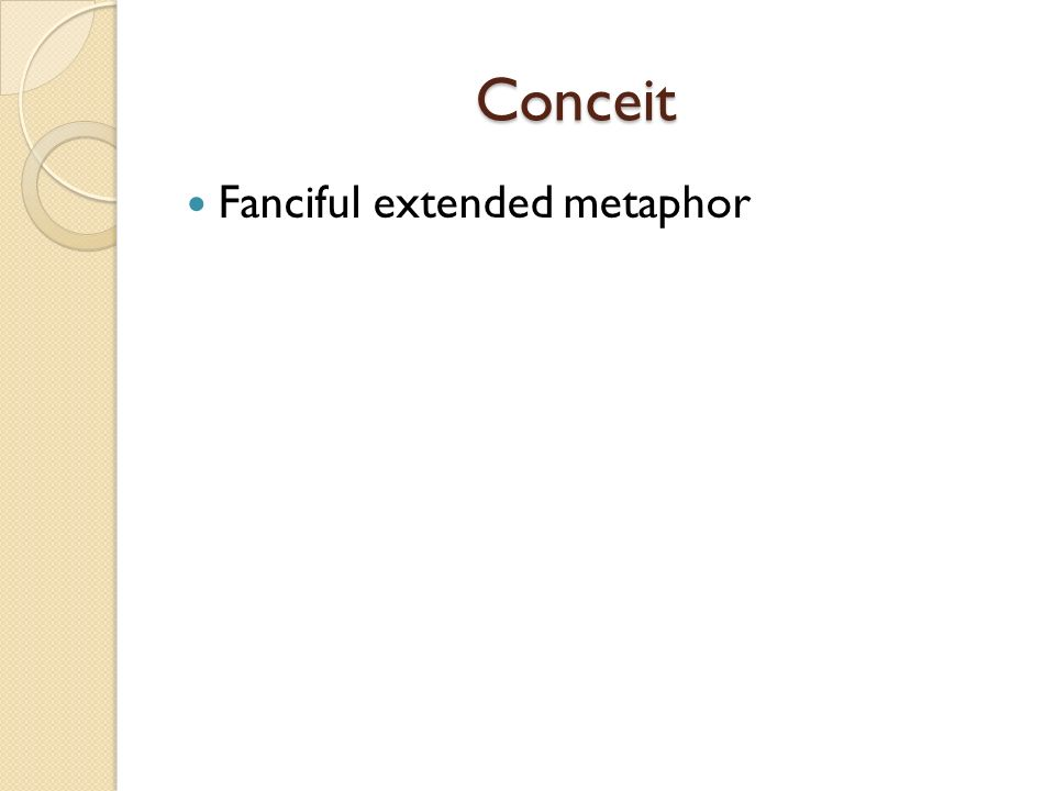 Conceit Conceit Fanciful extended metaphor