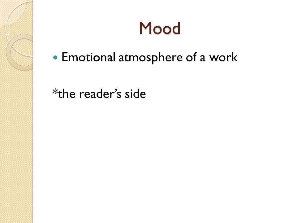 Mood Mood Emotional atmosphere of a work *the readers side