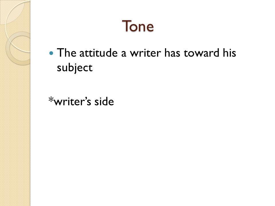 Tone Tone The attitude a writer has toward his subject *writers side