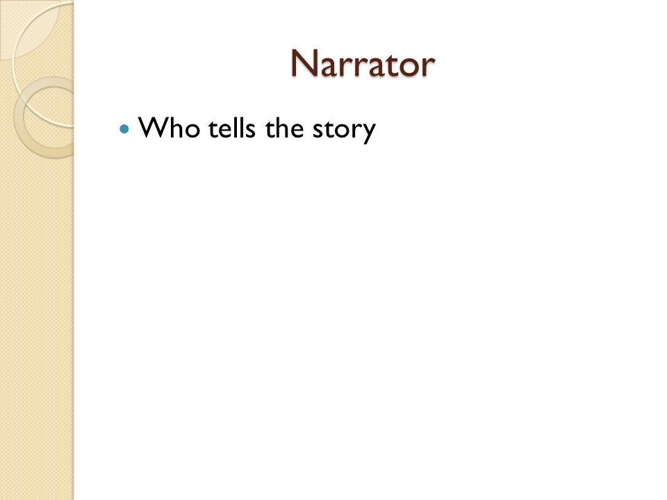 Narrator Narrator Who tells the story