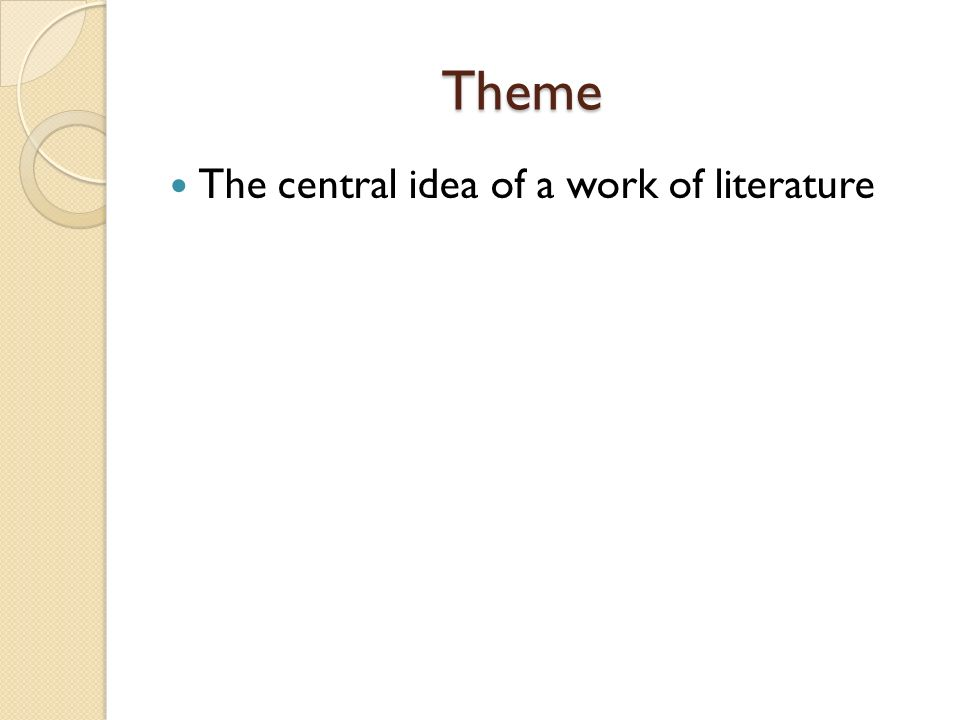 Theme Theme The central idea of a work of literature