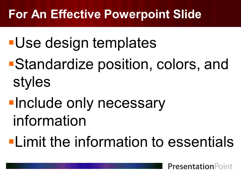 Here comes your footer Page 2 For An Effective Powerpoint Slide Use design templates Standardize position, colors, and styles Include only necessary information Limit the information to essentials