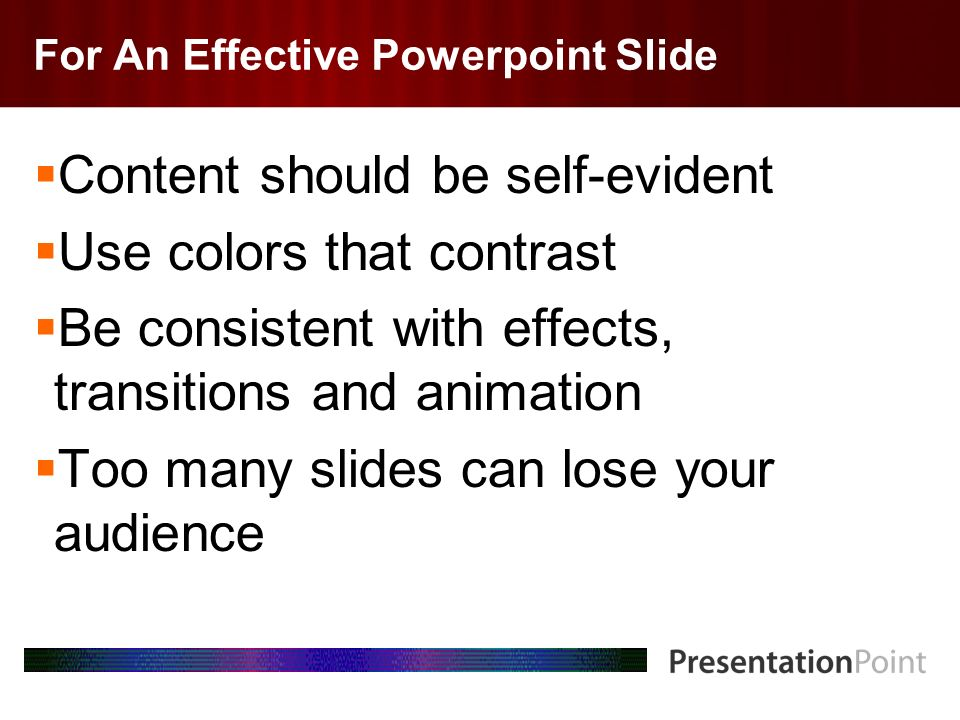 Here comes your footer Page 3 For An Effective Powerpoint Slide Content should be self-evident Use colors that contrast Be consistent with effects, transitions and animation Too many slides can lose your audience