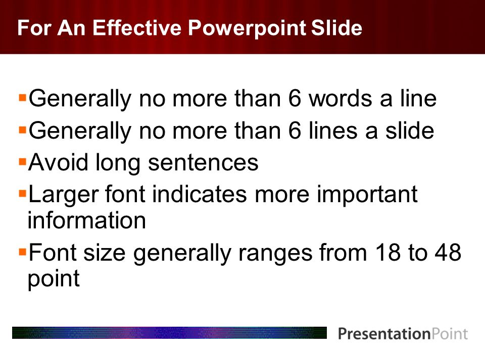 Here comes your footer Page 4 For An Effective Powerpoint Slide Generally no more than 6 words a line Generally no more than 6 lines a slide Avoid lon