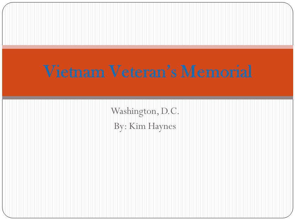 Washington, D.C. By: Kim Haynes Vietnam Veterans Memorial