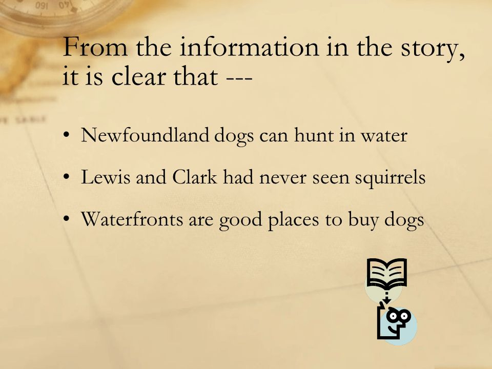 From the information in the story, it is clear that --- Newfoundland dogs can hunt in water Lewis and Clark had never seen squirrels Waterfronts are g