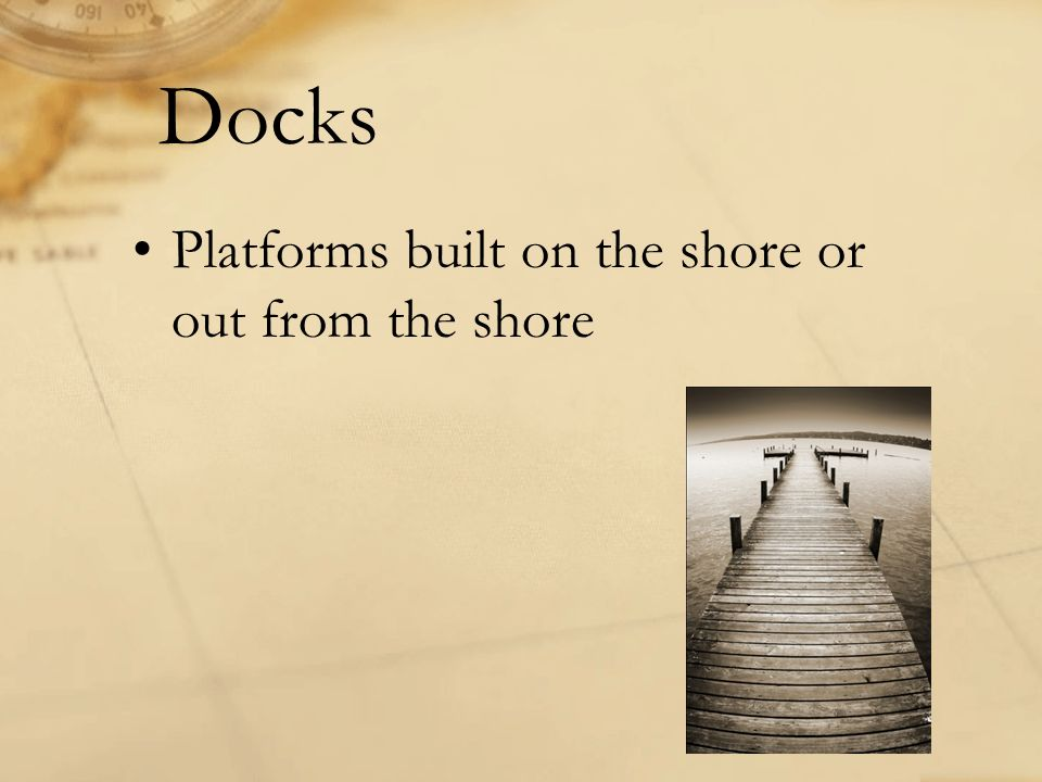 Docks Platforms built on the shore or out from the shore