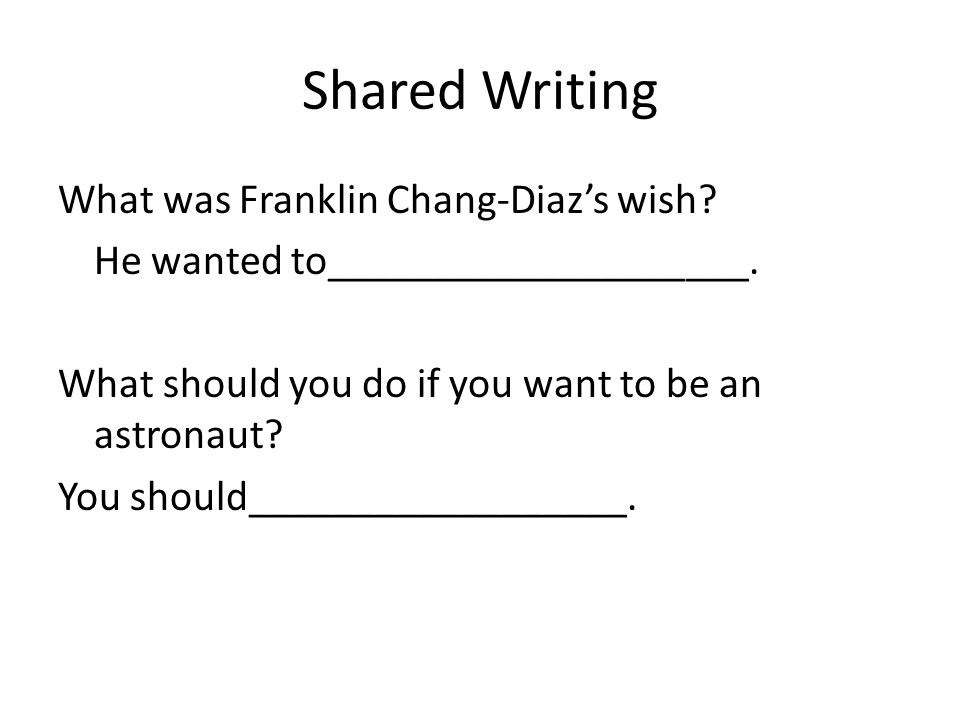 Shared Writing What was Franklin Chang-Diazs wish.
