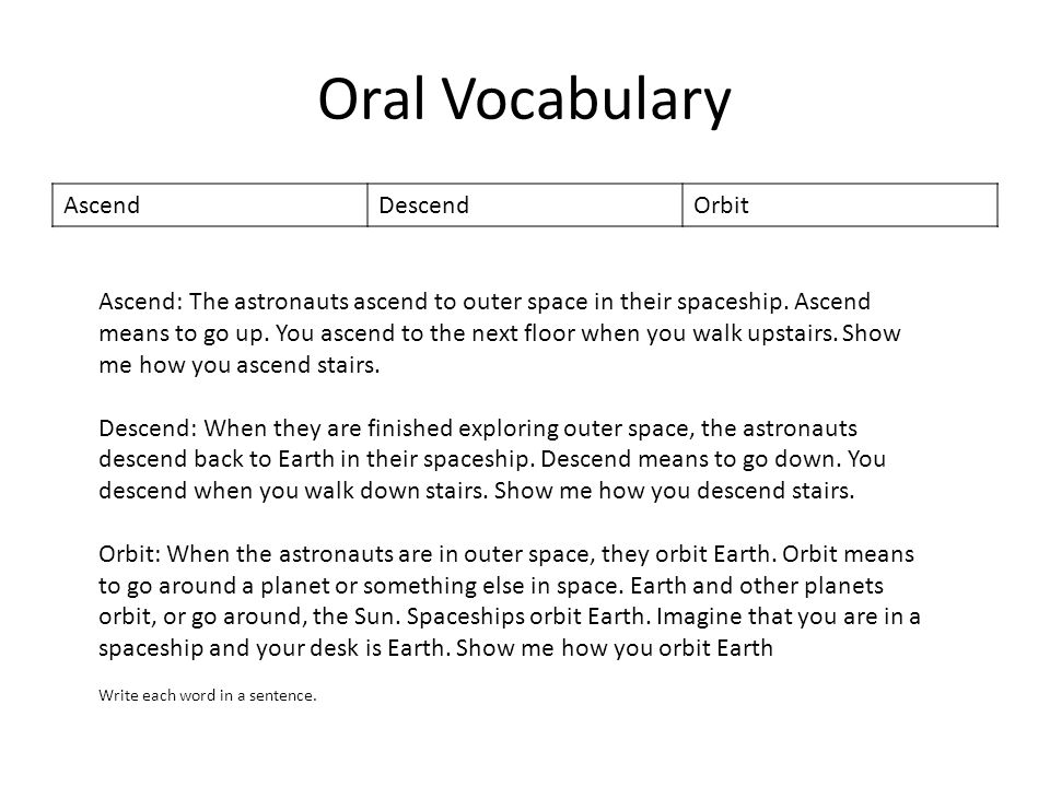 Oral Vocabulary AscendDescendOrbit Ascend: The astronauts ascend to outer space in their spaceship.